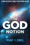 The God Notion: A Non-Religious Guide to Believing in God