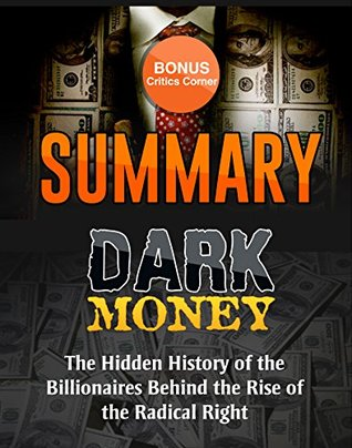 Summary: Dark Money: The Hidden History of the Billionaires Behind the Rise of the Radical Right by Jane Mayer | Summary & Highlights with BONUS Critics Corner