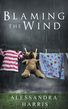 Blaming the Wind by Alessandra Harris