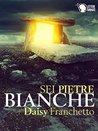Sei Pietre Bianche by Daisy Franchetto