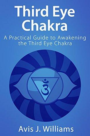 Third Eye Chakra: A Practical Guide to Awakening the Third Eye Chakra