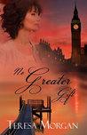 No Greater Gift by Teresa H. Morgan