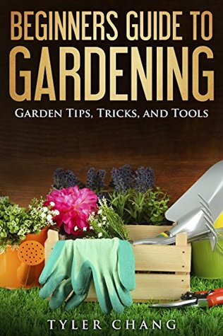 Beginners Guide to Gardening: Garden Tips, Tricks, and Tools
