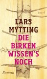 Die Birken wissen's noch by Lars Mytting