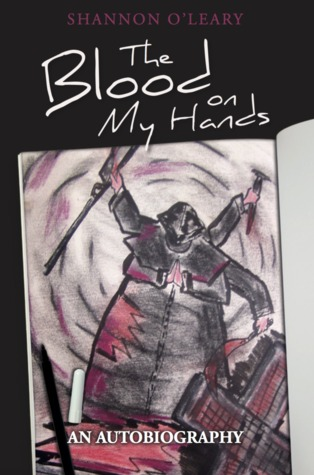Ebook The Blood on My Hands: An Autobiography by Shannon O'Leary PDF!