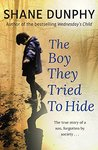 The Boy They Tried to Hide by Shane Dunphy