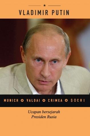 Vladimir Putin : Munich*Valdai*Crimea*Sochi : Ucapan Bersejarah Presiden Rusia