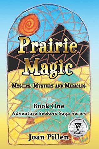 Prairie Magic: Mystics, Mystery and Miracles (The Adventure Seekers Saga #1)