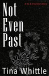 Not Even Past: A Tai & Trey Short Story