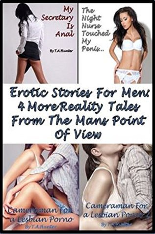 4 MORE Erotic Stories For Men; 2 M/F & 2 F/F/M Reality Tales From The Man's Point Of View