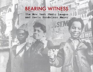 Bearing Witness: The New York Photo League and Sonia Handelman Meyer