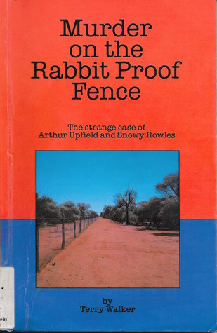 Murder On The Rabbit Proof Fence: The Strange Case Of Arthur Upfield And Snowy Rowles