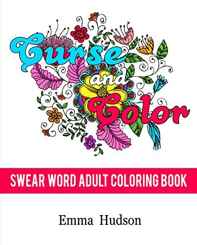 Curse and Color: Swear Word Adult Coloring Book (Curse and Color: Swear Word Adult Coloring Books 1)