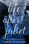 Life After Juliet by Shannon Lee Alexander