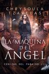 La máquina del ángel by Chrysoula Tzavelas