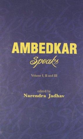 Ambedkar Speaks: 301 Seminal Speeches (Vol. I, II And III)