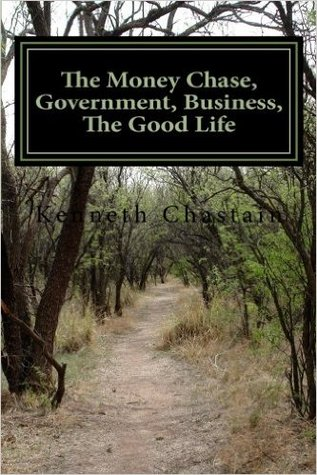The Money Chase, Government, Business, the Good Life