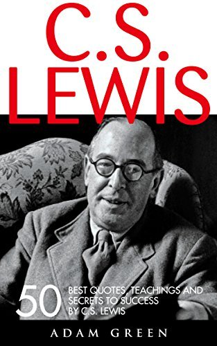 C.S. Lewis: 50 Best Quotes, Teachings And Secrets To Success By C.S. Lewis