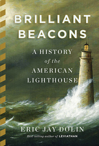 Brilliant Beacons: A History of the American Lighthouse by Eric Jay Dolin