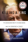 Killing a King: The Assassination of Yitzhak Rabin and the Remaking of Israel