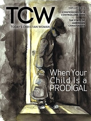 Today's Christian Woman - When Your Child Is a Prodigal (Today's Christian Woman Magazine Book 260)