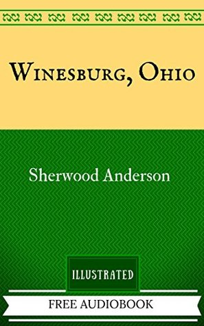 Winesburg, Ohio: By Sherwood Anderson - Illustrated And Unabridged (FREE AUDIOBOOK INCLUDED)