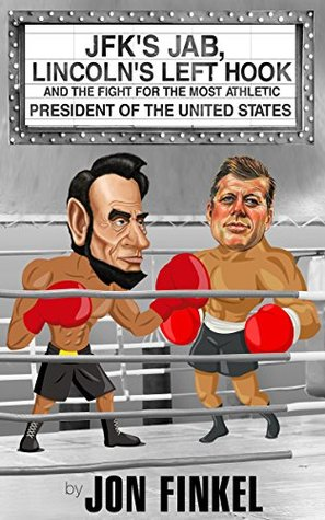 JFK's Jab, Lincoln's Left Hook and the Fight for the Most Athletic President of the United States