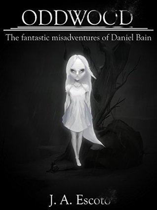 Oddwood (The fantastic misadventures of Daniel Bain Book 1)