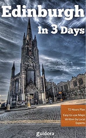 Edinburgh in 3 Days - A 72 Hours Perfect Plan with the Best Things to Do in Edinburgh (Travel Guide 2016): Includes:Detailed Itinerary, Online Maps, Costs, Food Guide + Free $5 Bonus: 51 Travel Hacks