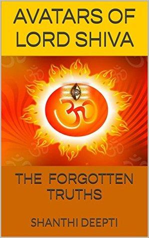 AVATARS OF LORD SHIVA: THE FORGOTTEN TRUTHS