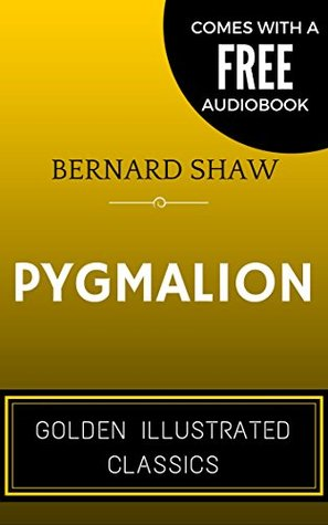 Pygmalion: By George Bernard Shaw - Illustrated (Comes with a Free Audiobook)