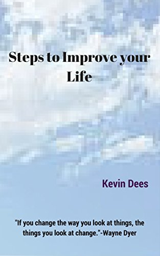 """Steps to Improve Your Life: """"If you change the way you look at things, the things you look at change.""""-Wayne Dyer"""