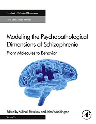 Modeling the Psychopathological Dimensions of Schizophrenia: From Molecules to Behavior (Handbook of Behavioral Neuroscience)