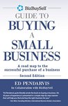 The BizBuySell Guide To Buying A Small Business: A road map to the successful purchase of a business