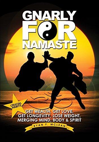 Gnarly For Namaste: Get Wealth, Get Love, Get Longevity, Get Paid, Merging Mind, Body, Spirit