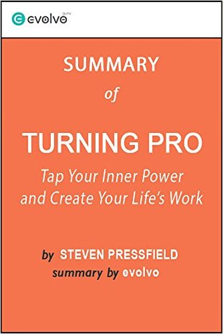 Turning Pro: Summary of the Key Ideas - Original Book by Steven Pressfield