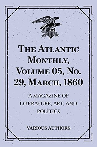 The Atlantic Monthly, Volume 05, No. 29, March, 1860 : A Magazine of Literature, Art, and Politics