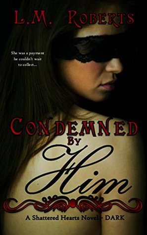 Condemned By Him (Shattered Hearts #1)