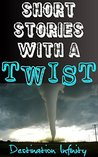 Short Stories With A Twist by Destination Infinity