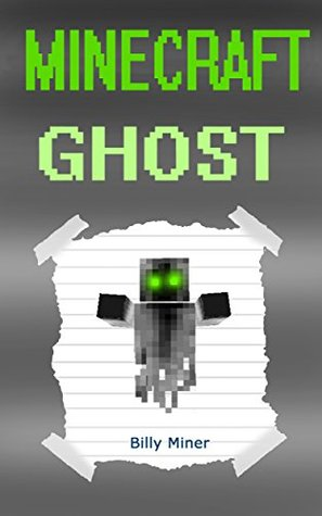 Minecraft Ghost Minecraft Ghost Stories Of Appearances By Billy Miner