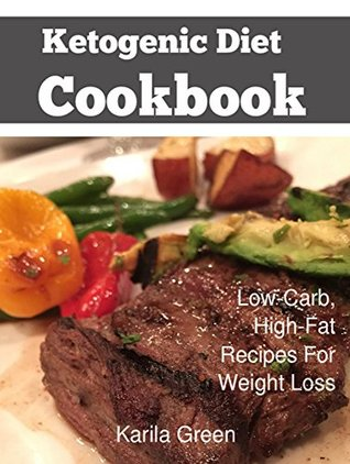 Ketogenic Diet Cookbook: Low-Carb, High-Fat Recipes For Weight Loss
