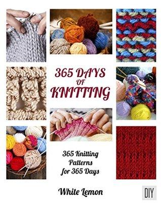 365 Days Of Knitting 365 Knitting Patterns For 365 Days By White Lemon