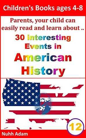 Children's Books ages 4-8: Parents, your child can easily read and learn about..30 events in American History.