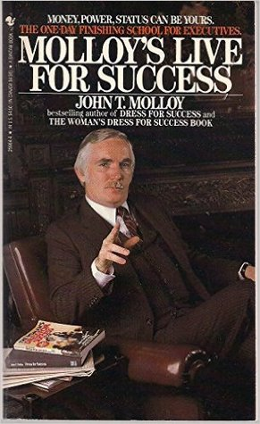 Molloy's Live for Success by John T. Molloy