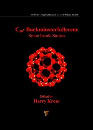 C60: Buckminsterfullerene: Some Inside Stories (Pan Stanford Series on Nanomaterials and Nanotechnology Book 1)