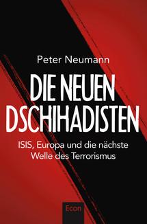 Die neuen Dschihadisten: ISIS, Europa und die nächste Welle des Terrorismus
