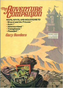 The Adventure Companion: Hints, Maps, And Solutions To Wizard And The Princess, Zork I, Adventureland, Transylvania, And Planetfall
