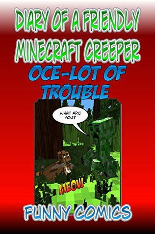 Diary Of A Friendly Creeper: Oce-lot Of Trouble (Diary Of A Friendly Minecraft Creeper Book 6)