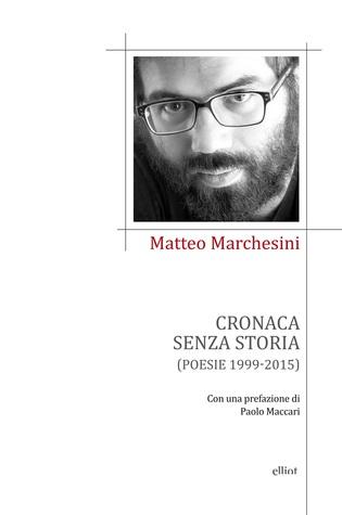 Cronaca senza storia: Poesie 1999-2015