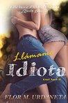 Llámame Idiota by Flor M. Urdaneta